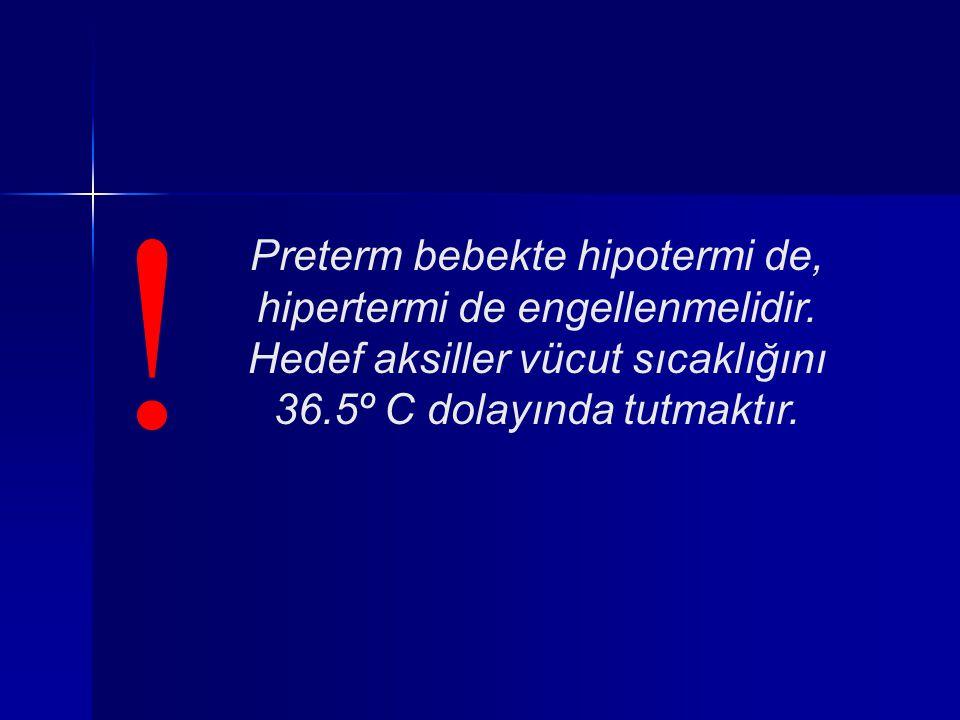 Preterm bebekte hipotermi de, hipertermi de engellenmelidir.