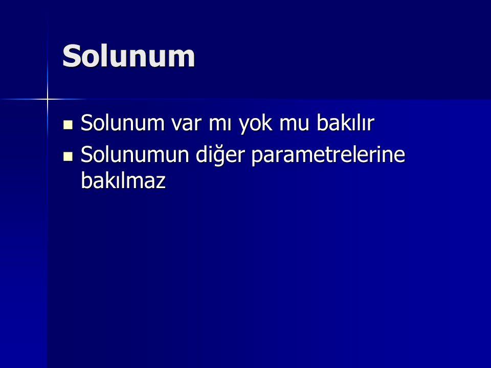 Solunum Solunum var mı yok mu bakılır Solunum var mı yok mu bakılır Solunumun diğer parametrelerine bakılmaz Solunumun diğer parametrelerine bakılmaz