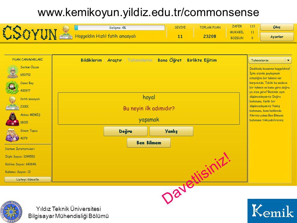 Yıldız Teknik Üniversitesi Bilgisayar Mühendisliği Bölümü www.kemikoyun.yildiz.edu.tr/commonsense Davetlisiniz!