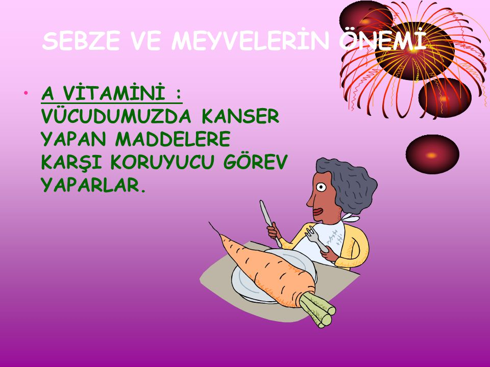 SEBZE VE MEYVELERİN ÖNEMİ A vitamini gözün iyi görmesi ve deri sağlığı için önemlidir.