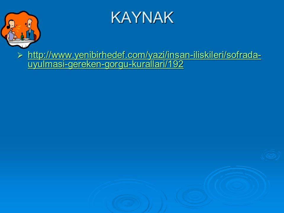 KAYNAK  http://www.yenibirhedef.com/yazi/insan-iliskileri/sofrada- uyulmasi-gereken-gorgu-kurallari/192 http://www.yenibirhedef.com/yazi/insan-iliski