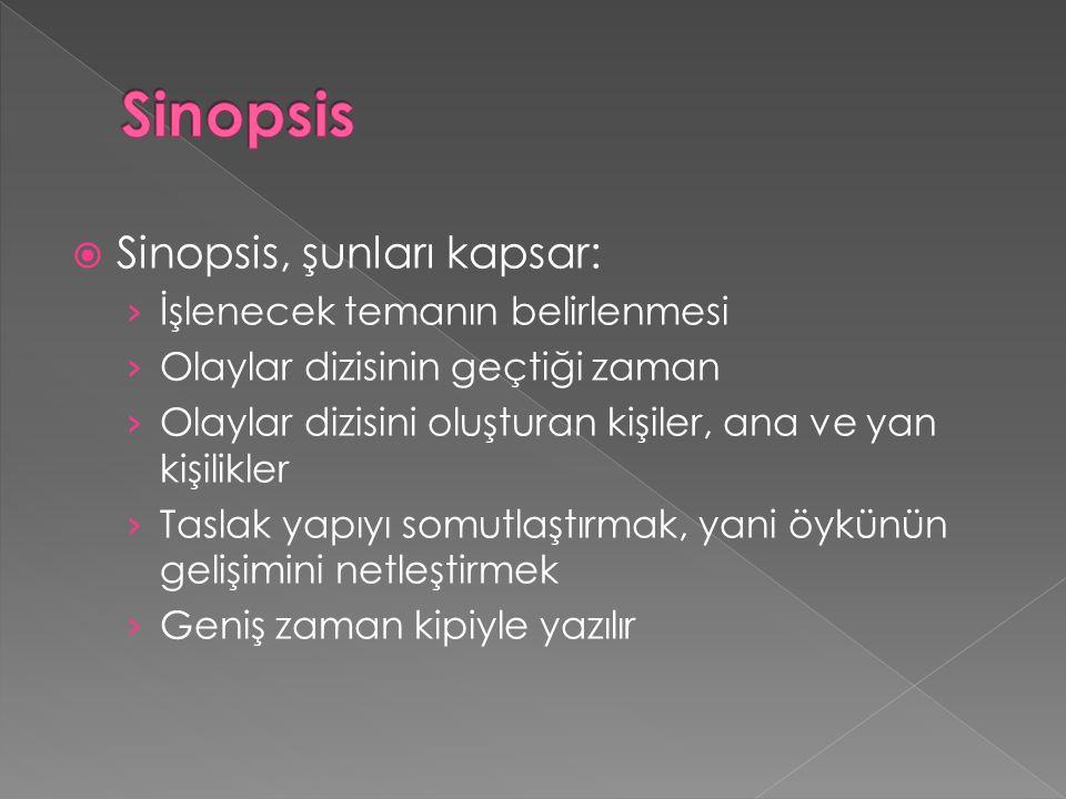  Sinopsis, şunları kapsar: › İşlenecek temanın belirlenmesi › Olaylar dizisinin geçtiği zaman › Olaylar dizisini oluşturan kişiler, ana ve yan kişili