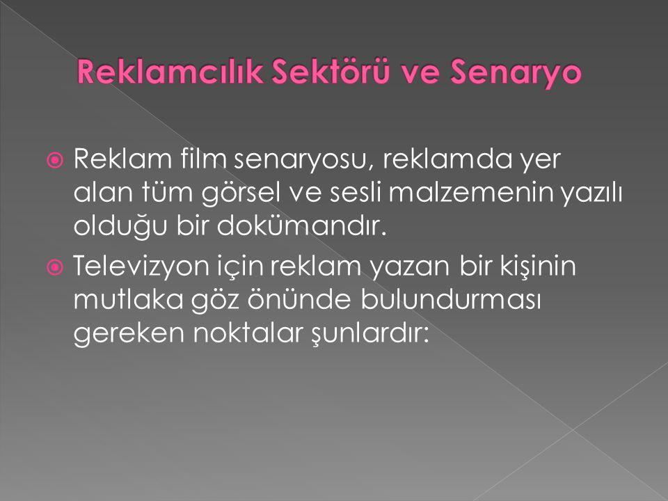  Reklam film senaryosu, reklamda yer alan tüm görsel ve sesli malzemenin yazılı olduğu bir dokümandır.  Televizyon için reklam yazan bir kişinin mut