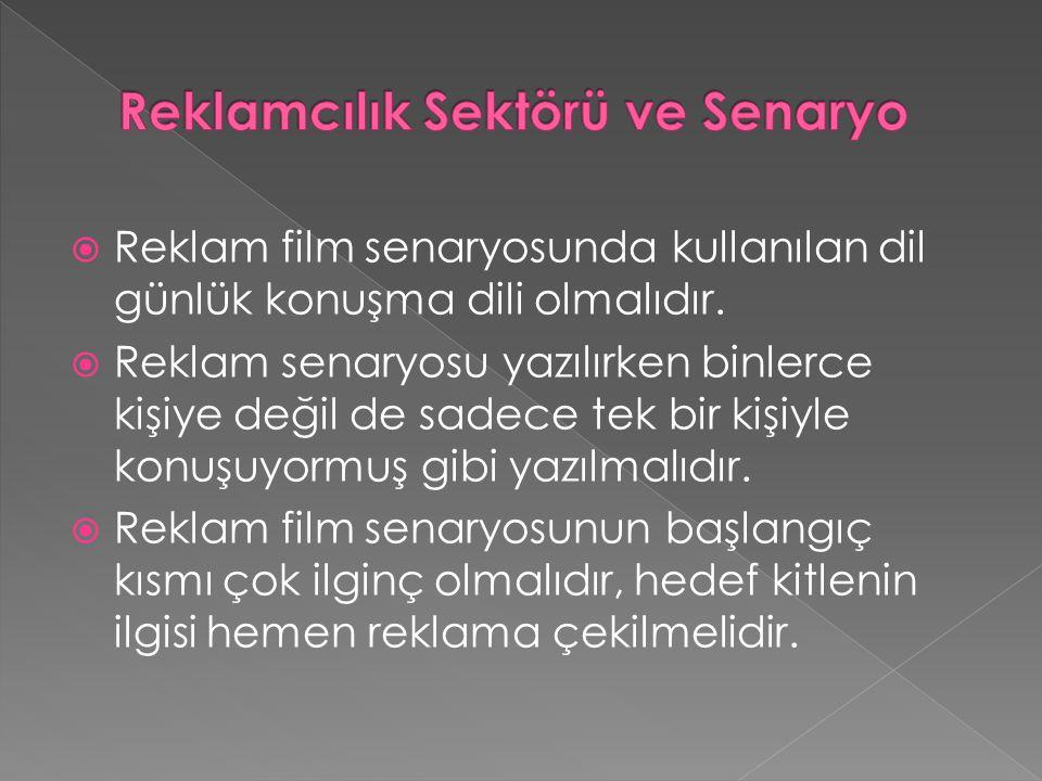  Reklam film senaryosunda kullanılan dil günlük konuşma dili olmalıdır.  Reklam senaryosu yazılırken binlerce kişiye değil de sadece tek bir kişiyle