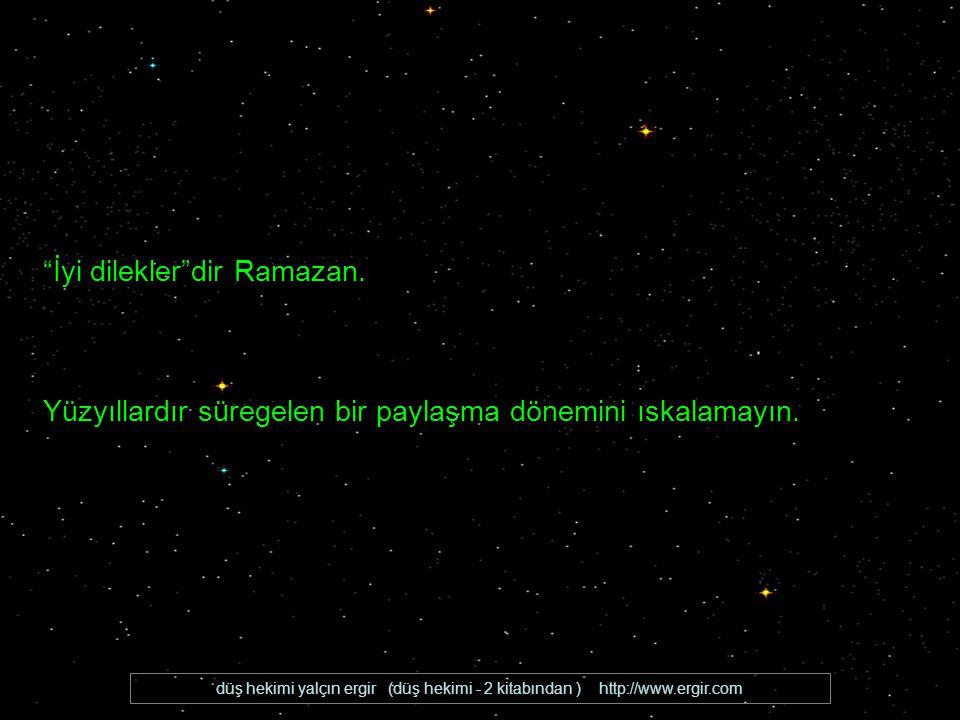 düş hekimi yalçın ergir (düş hekimi - 2 kitabından ) http://www.ergir.com Bir ortaklık duygusudur Ramazan.