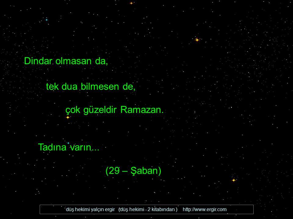düş hekimi yalçın ergir (düş hekimi - 2 kitabından ) http://www.ergir.com İyi dilekler dir Ramazan.