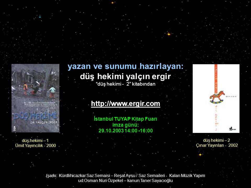 düş hekimi yalçın ergir (düş hekimi - 2 kitabından ) http://www.ergir.com Tadına varın...