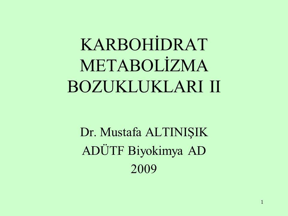 1 KARBOHİDRAT METABOLİZMA BOZUKLUKLARI II Dr. Mustafa ALTINIŞIK ADÜTF Biyokimya AD 2009