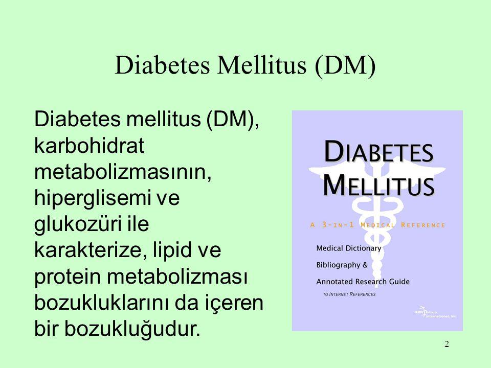 2 Diabetes Mellitus (DM) Diabetes mellitus (DM), karbohidrat metabolizmasının, hiperglisemi ve glukozüri ile karakterize, lipid ve protein metabolizması bozukluklarını da içeren bir bozukluğudur.