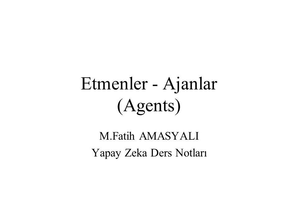 Etmenler - Ajanlar (Agents) M.Fatih AMASYALI Yapay Zeka Ders Notları