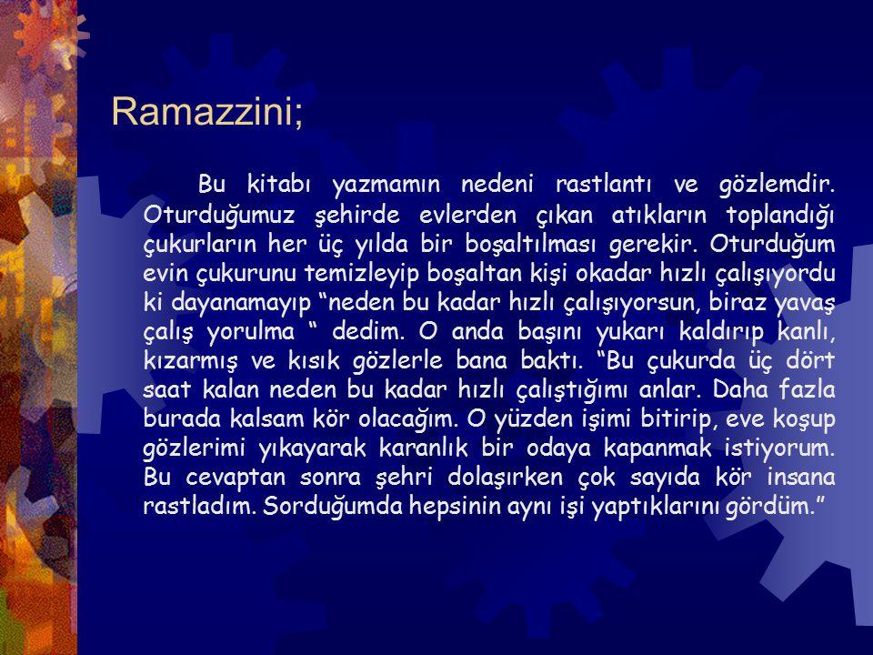 Ramazzini; Bu kitabı yazmamın nedeni rastlantı ve gözlemdir. Oturduğumuz şehirde evlerden çıkan atıkların toplandığı çukurların her üç yılda bir boşal