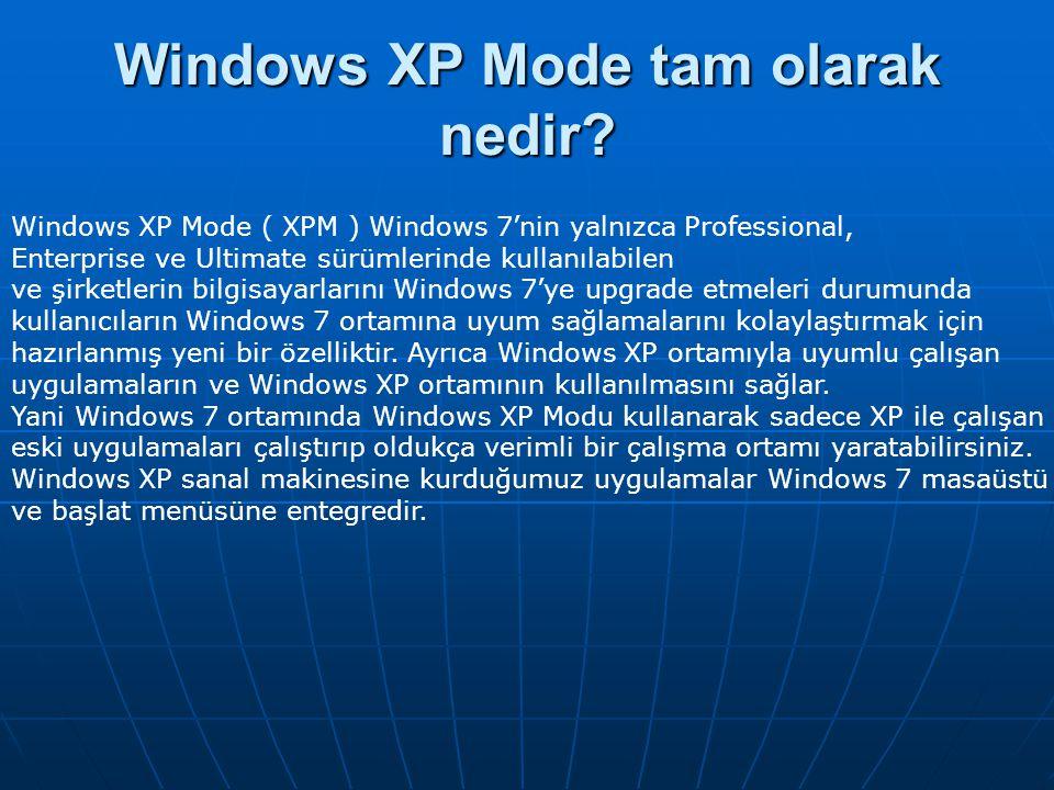 Windows XP Mode tam olarak nedir? Windows XP Mode ( XPM ) Windows 7'nin yalnızca Professional, Enterprise ve Ultimate sürümlerinde kullanılabilen ve ş