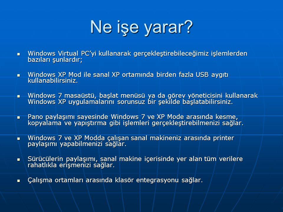 Ne işe yarar? Windows Virtual PC'yi kullanarak gerçekleştirebileceğimiz işlemlerden bazıları şunlardır; Windows Virtual PC'yi kullanarak gerçekleştire