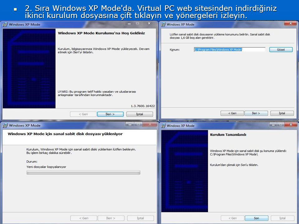 2. Sıra Windows XP Mode'da. Virtual PC web sitesinden indirdiğiniz ikinci kurulum dosyasına çift tıklayın ve yönergeleri izleyin. 2. Sıra Windows XP M