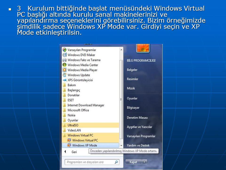 3 Kurulum bittiğinde başlat menüsündeki Windows Virtual PC başlığı altında kurulu sanal makinelerinizi ve yapılandırma seçeneklerini görebilirsiniz. B