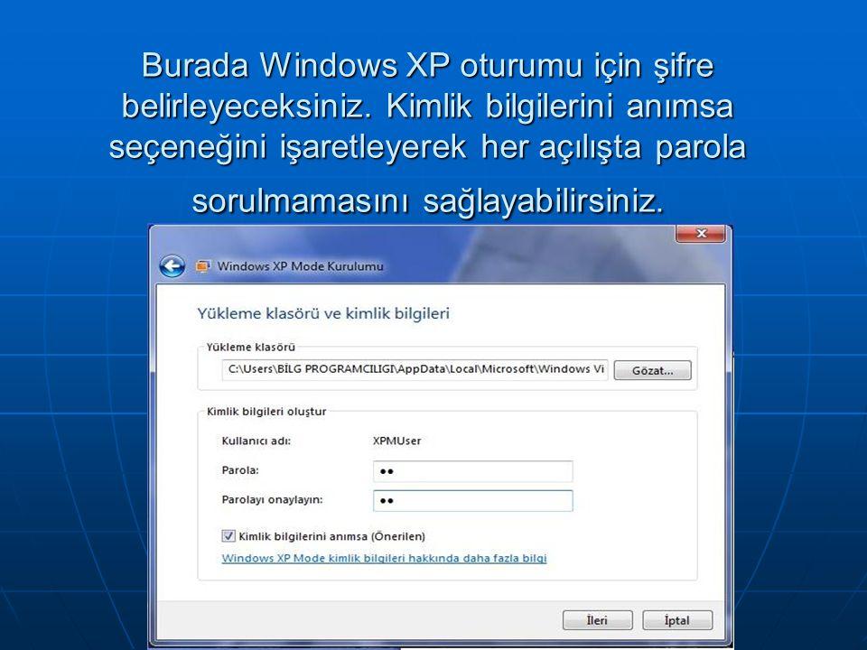 Burada Windows XP oturumu için şifre belirleyeceksiniz. Kimlik bilgilerini anımsa seçeneğini işaretleyerek her açılışta parola sorulmamasını sağlayabi