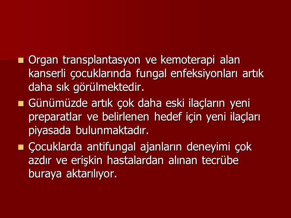 Organ transplantasyon ve kemoterapi alan kanserli çocuklarında fungal enfeksiyonları artık daha sık görülmektedir. Organ transplantasyon ve kemoterapi