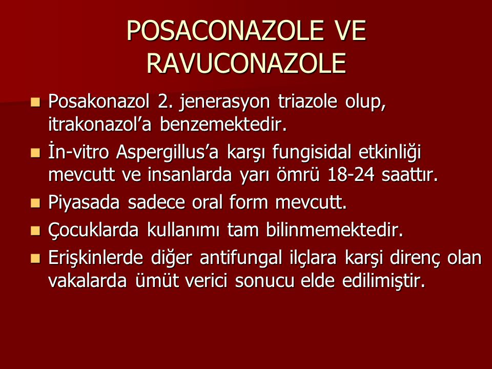 POSACONAZOLE VE RAVUCONAZOLE Posakonazol 2. jenerasyon triazole olup, itrakonazol'a benzemektedir. Posakonazol 2. jenerasyon triazole olup, itrakonazo