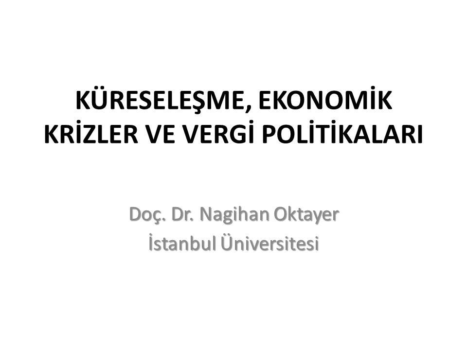 KÜRESELEŞME, EKONOMİK KRİZLER VE VERGİ POLİTİKALARI Doç. Dr. Nagihan Oktayer İstanbul Üniversitesi