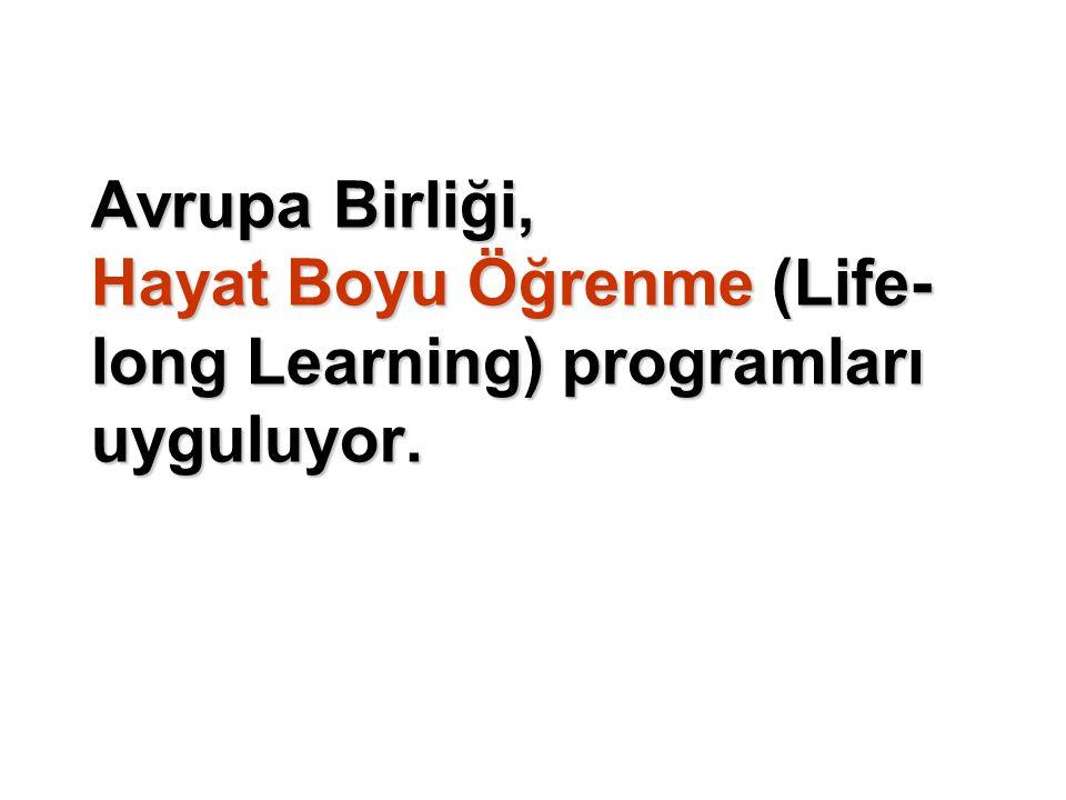 Avrupa Birliği, Hayat Boyu Öğrenme (Life- long Learning) programları uyguluyor.