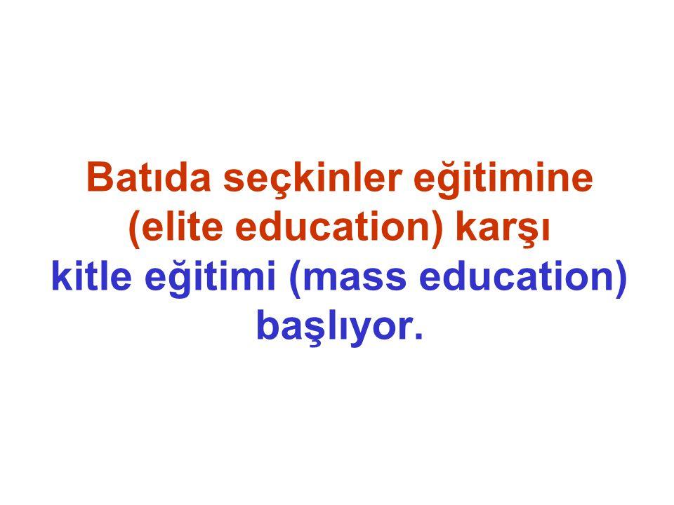 Batıda seçkinler eğitimine (elite education) karşı kitle eğitimi (mass education) başlıyor.