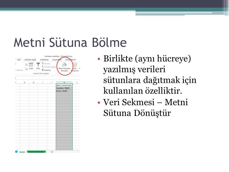 Metni Sütuna Bölme Birlikte (aynı hücreye) yazılmış verileri sütunlara dağıtmak için kullanılan özelliktir. Veri Sekmesi – Metni Sütuna Dönüştür