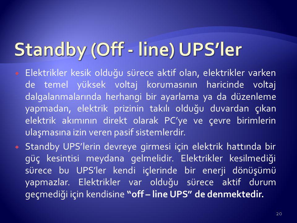  Line - interactive sistemler, şebeke gerilimi kabul edilebilir aralıkta iken standby UPS'lerde olduğu gibi offline modunda çalışmasını sürdürür.