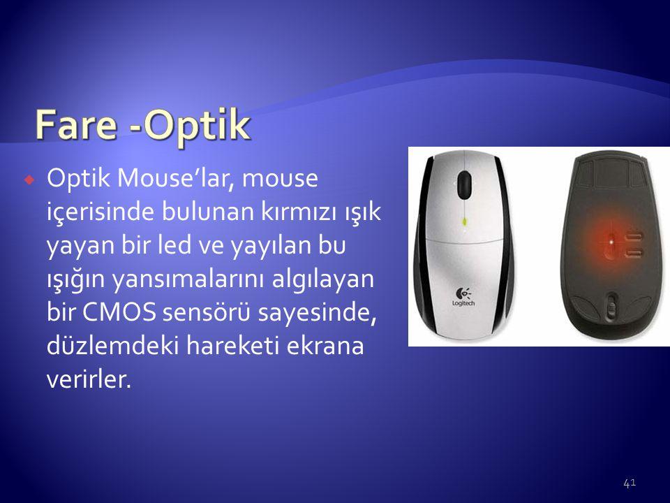  Optik Mouse'lar, mouse içerisinde bulunan kırmızı ışık yayan bir led ve yayılan bu ışığın yansımalarını algılayan bir CMOS sensörü sayesinde, düzlem