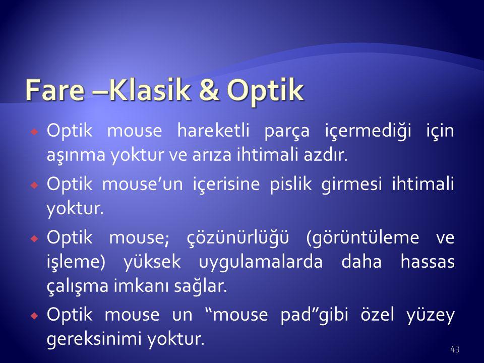  Optik mouse hareketli parça içermediği için aşınma yoktur ve arıza ihtimali azdır.  Optik mouse'un içerisine pislik girmesi ihtimali yoktur.  Opti