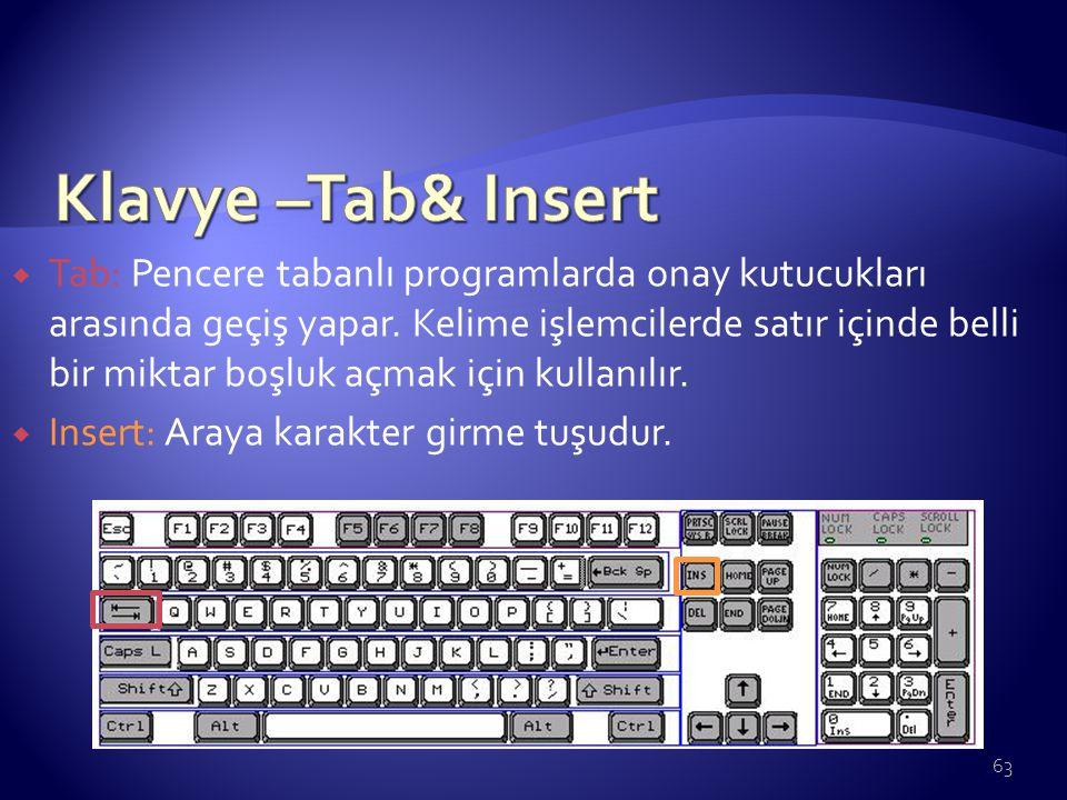  Tab: Pencere tabanlı programlarda onay kutucukları arasında geçiş yapar. Kelime işlemcilerde satır içinde belli bir miktar boşluk açmak için kullanı