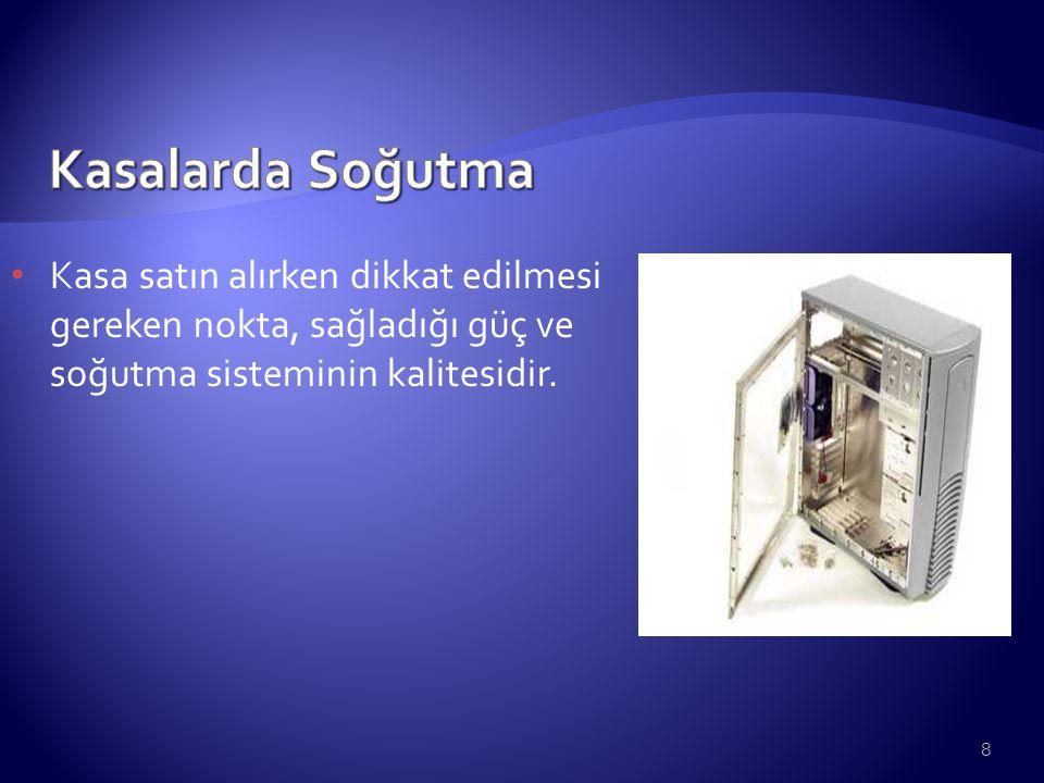 9 Günümüzde en basit soğutma siteminde kasa içinde 2 adet fan bulunmaktadır.