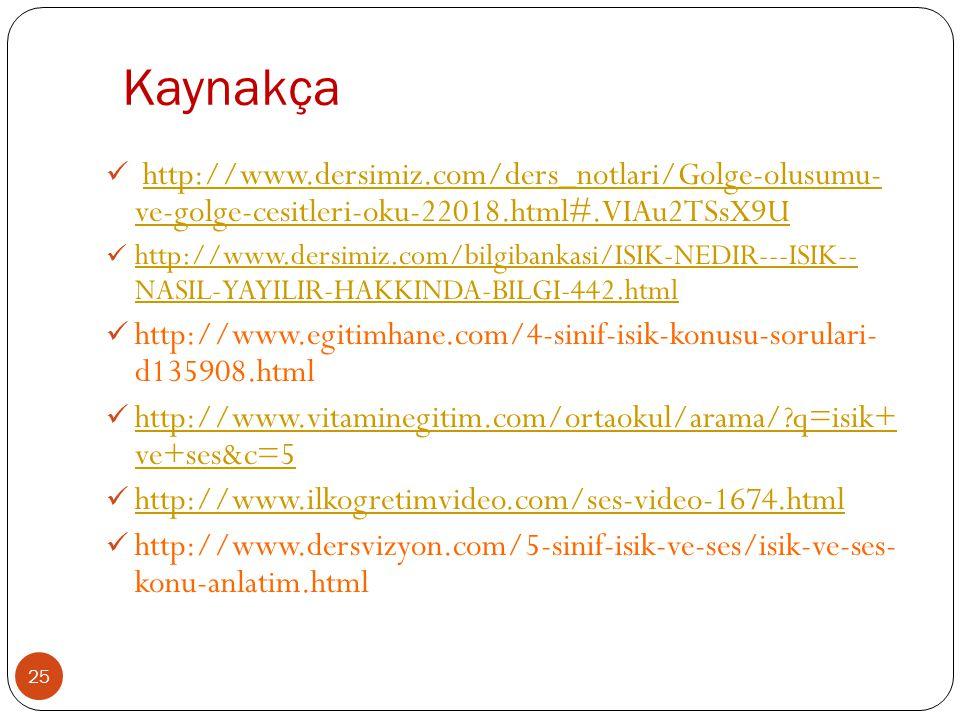 Kaynakça 25 http://www.dersimiz.com/ders_notlari/Golge-olusumu- ve-golge-cesitleri-oku-22018.html#.VIAu2TSsX9Uhttp://www.dersimiz.com/ders_notlari/Gol