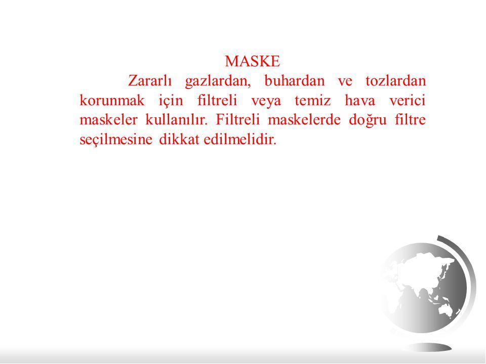 MASKE Zararlı gazlardan, buhardan ve tozlardan korunmak için filtreli veya temiz hava verici maskeler kullanılır. Filtreli maskelerde doğru filtre seç