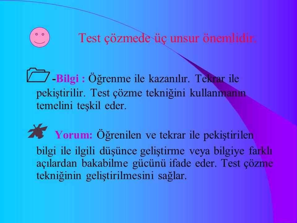 Test çözmede üç unsur önemlidir. -Bilgi : Öğrenme ile kazanılır.