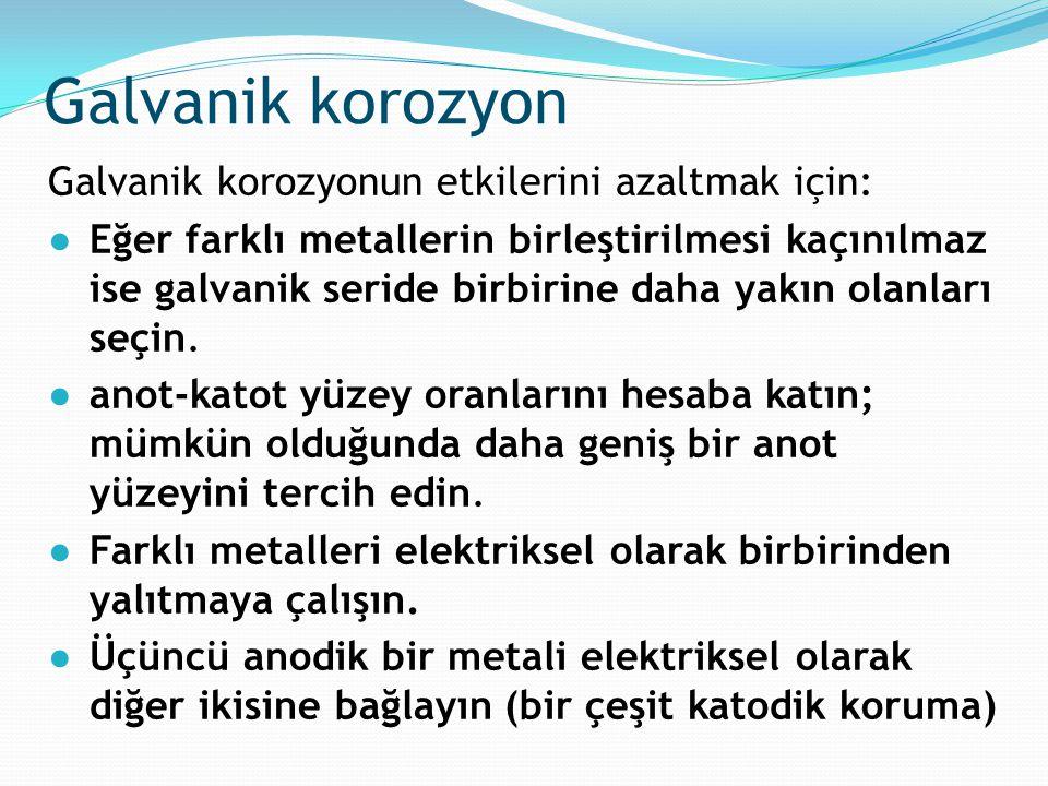 Galvanik korozyon Galvanik korozyonun etkilerini azaltmak için: ●Eğer farklı metallerin birleştirilmesi kaçınılmaz ise galvanik seride birbirine daha