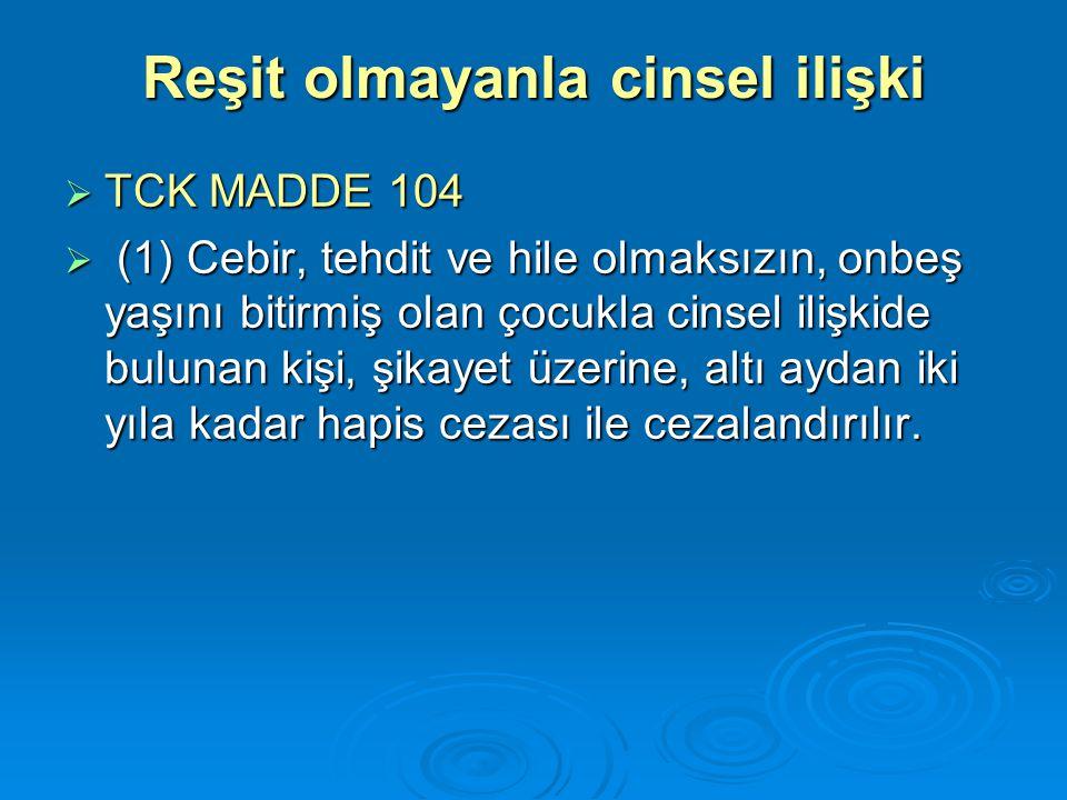 Reşit olmayanla cinsel ilişki  TCK MADDE 104  (1) Cebir, tehdit ve hile olmaksızın, onbeş yaşını bitirmiş olan çocukla cinsel ilişkide bulunan kişi,