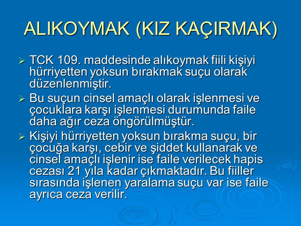 ALIKOYMAK (KIZ KAÇIRMAK)  TCK 109. maddesinde alıkoymak fiili kişiyi hürriyetten yoksun bırakmak suçu olarak düzenlenmiştir.  Bu suçun cinsel amaçlı