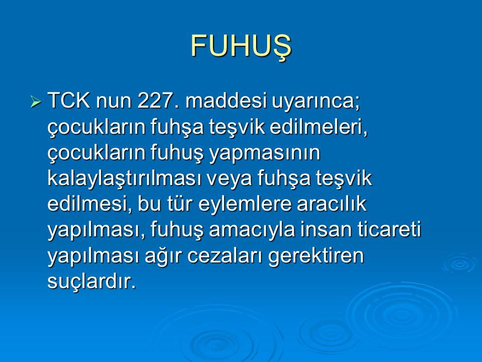 FUHUŞ  TCK nun 227. maddesi uyarınca; çocukların fuhşa teşvik edilmeleri, çocukların fuhuş yapmasının kalaylaştırılması veya fuhşa teşvik edilmesi, b
