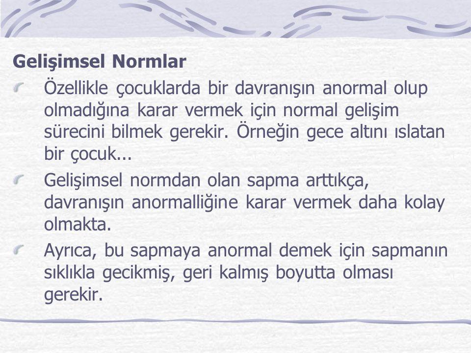 Gelişimsel Normlar Özellikle çocuklarda bir davranışın anormal olup olmadığına karar vermek için normal gelişim sürecini bilmek gerekir.