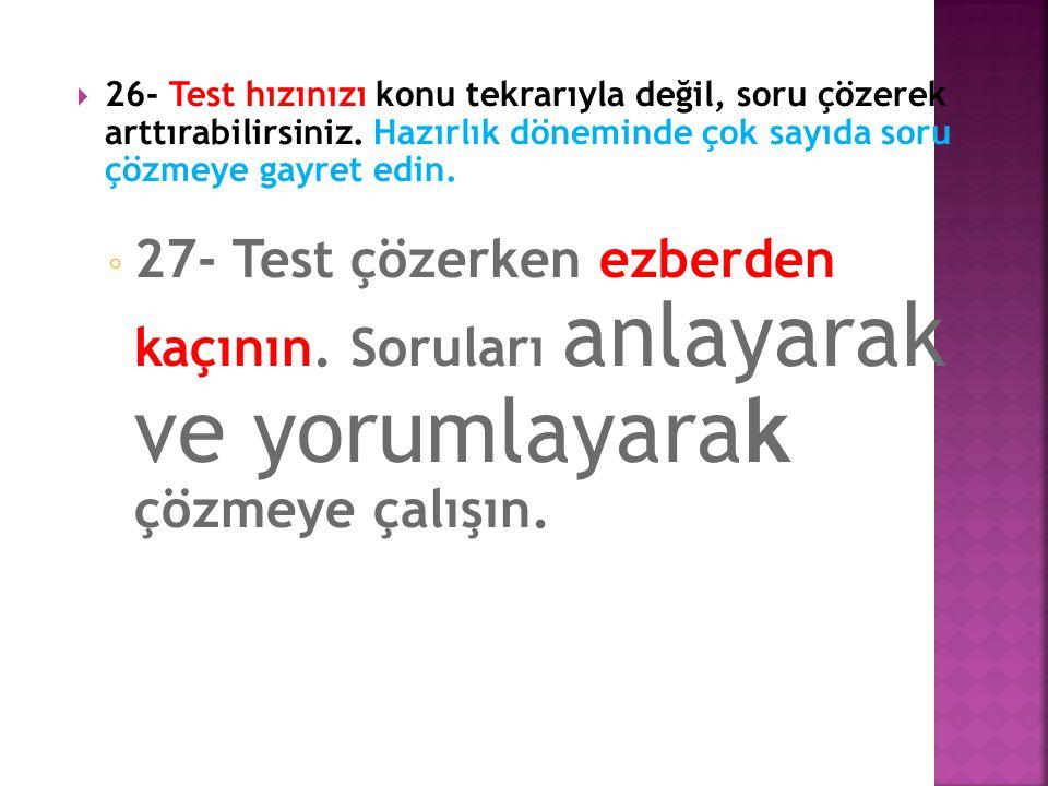  24- Sınavlarda çevrenizdeki kişilerin, hangi testi çözdüğü, kaç soru cevapladığı sizi ilgilendirmemeli.