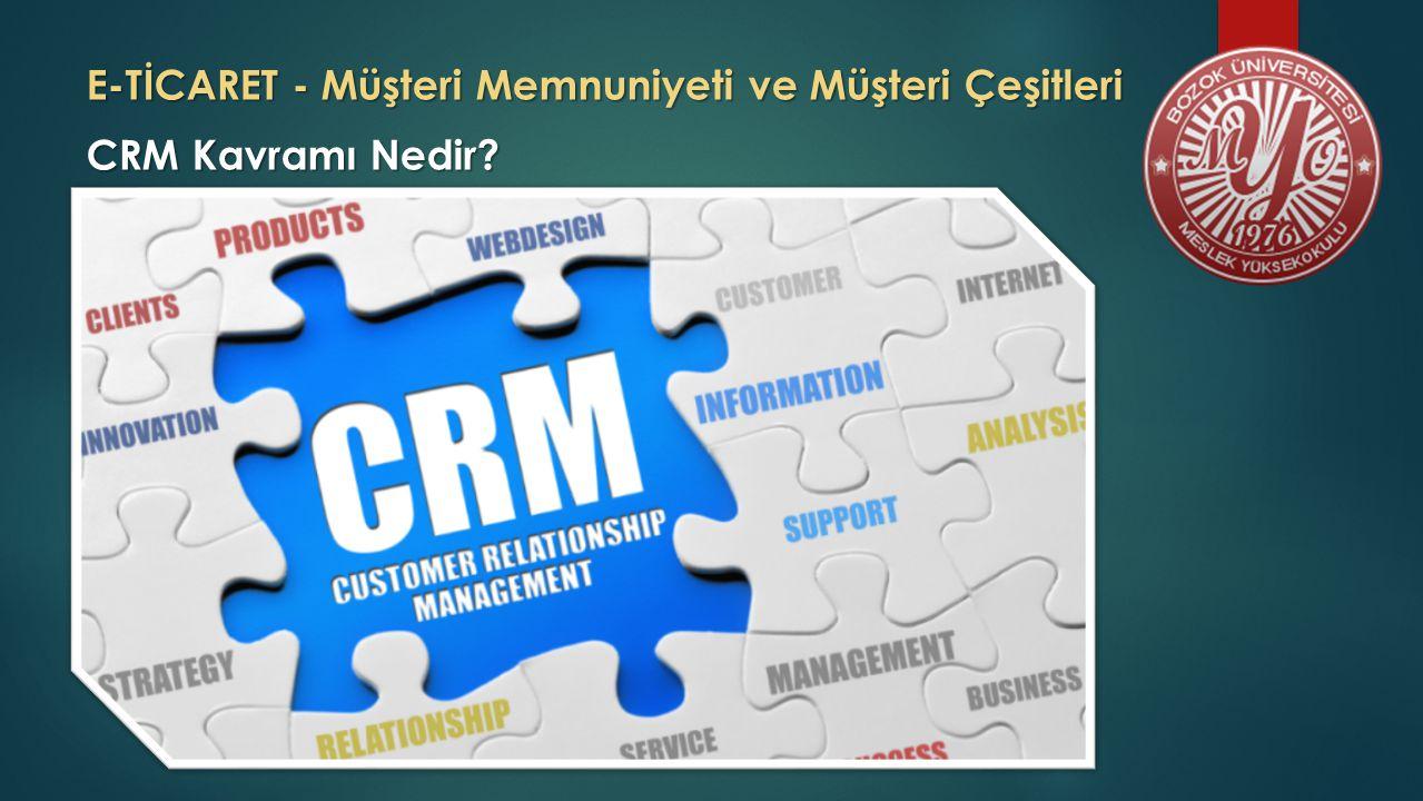 E-TİCARET - Müşteri Memnuniyeti ve Müşteri Çeşitleri CRM Kavramı Nedir?
