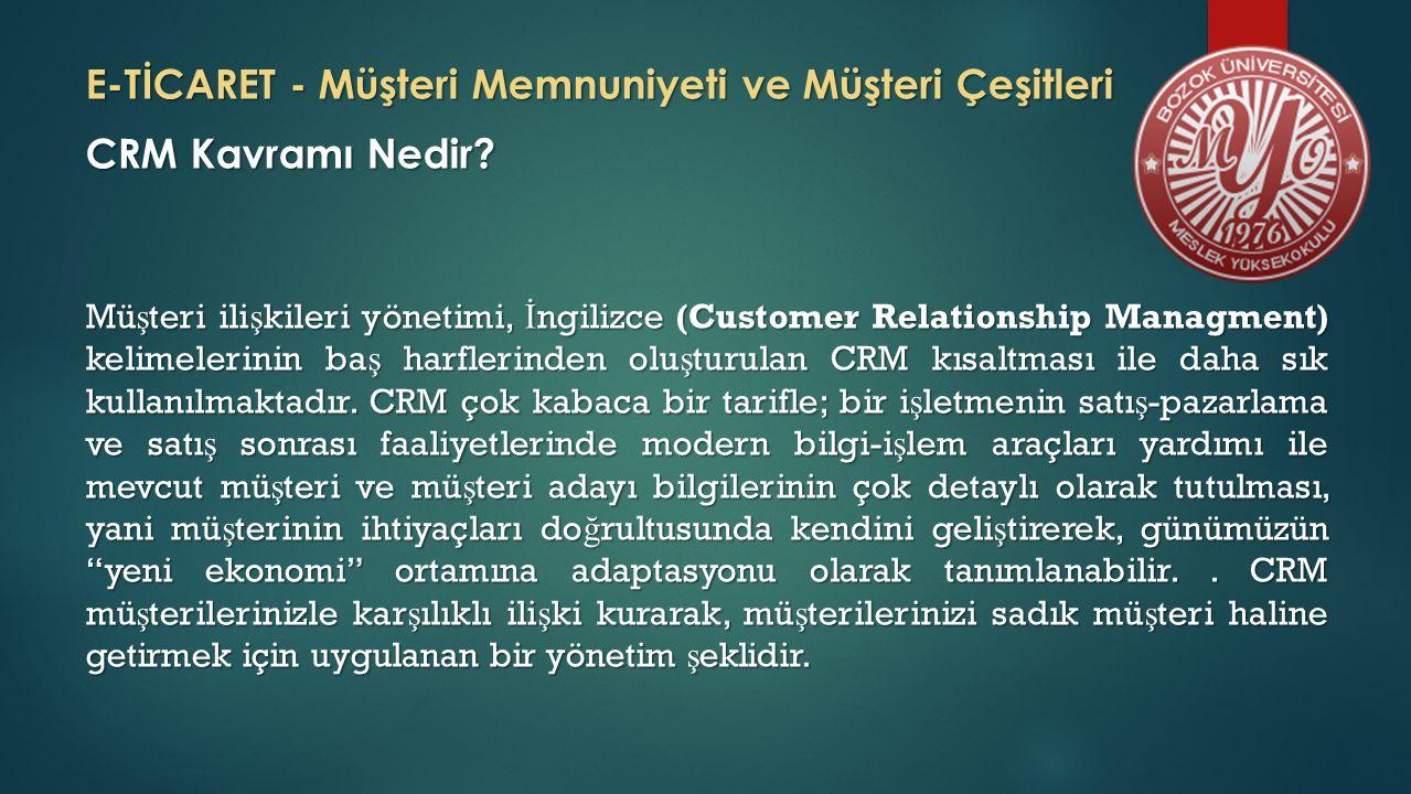 E-TİCARET - Müşteri Memnuniyeti ve Müşteri Çeşitleri CRM Kavramı Nedir? Mü ş teri ili ş kileri yönetimi, İ ngilizce (Customer Relationship Managment)