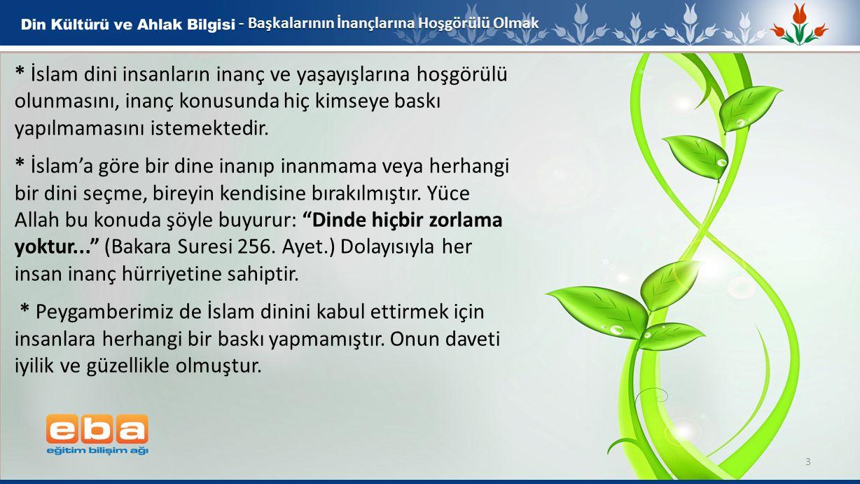 3 - Başkalarının İnançlarına Hoşgörülü Olmak * İslam dini insanların inanç ve yaşayışlarına hoşgörülü olunmasını, inanç konusunda hiç kimseye baskı yapılmamasını istemektedir.