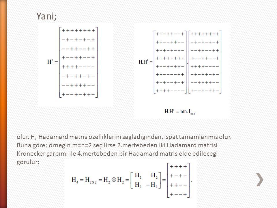 Yani; olur. H, Hadamard matris özelliklerini sagladıgından, ispat tamamlanmıs olur. Buna göre; örnegin m=n=2 seçilirse 2.mertebeden iki Hadamard matri