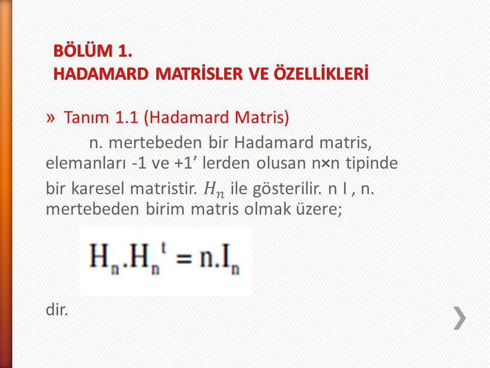 Asagıdaki matrisler 1. mertebeden, 2. mertebeden ve 4. mertebeden Hadamard matrislerdir.