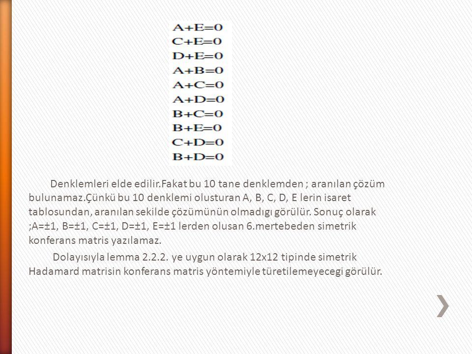 Denklemleri elde edilir.Fakat bu 10 tane denklemden ; aranılan çözüm bulunamaz.Çünkü bu 10 denklemi olusturan A, B, C, D, E lerin isaret tablosundan,