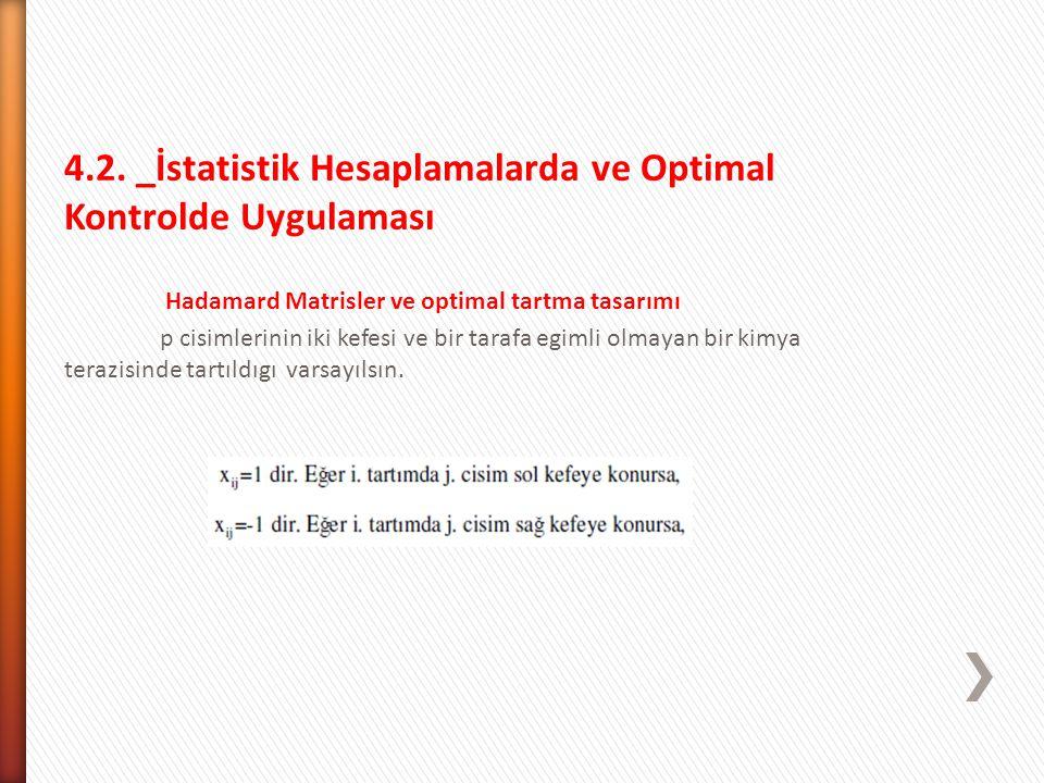 4.2. _İstatistik Hesaplamalarda ve Optimal Kontrolde Uygulaması Hadamard Matrisler ve optimal tartma tasarımı p cisimlerinin iki kefesi ve bir tarafa