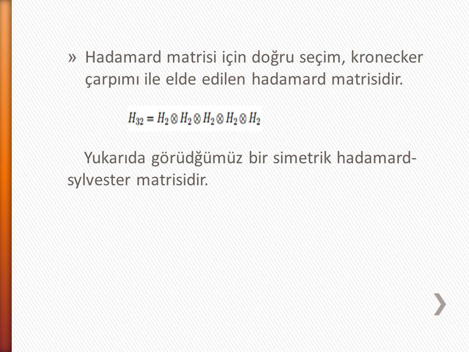 » Hadamard matrisi için doğru seçim, kronecker çarpımı ile elde edilen hadamard matrisidir. Yukarıda görüdğümüz bir simetrik hadamard- sylvester matri