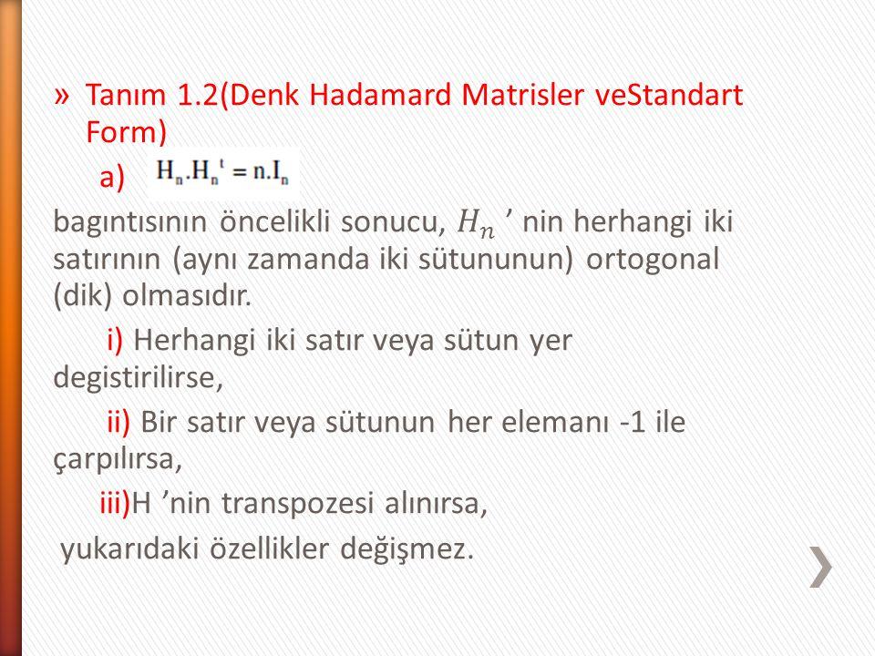 b) Yukarıdaki üç isleme göre sadece bazı farklı kombinasyonlardan olusan iki Hadamard matrisin denk oldukları söylenebilir.