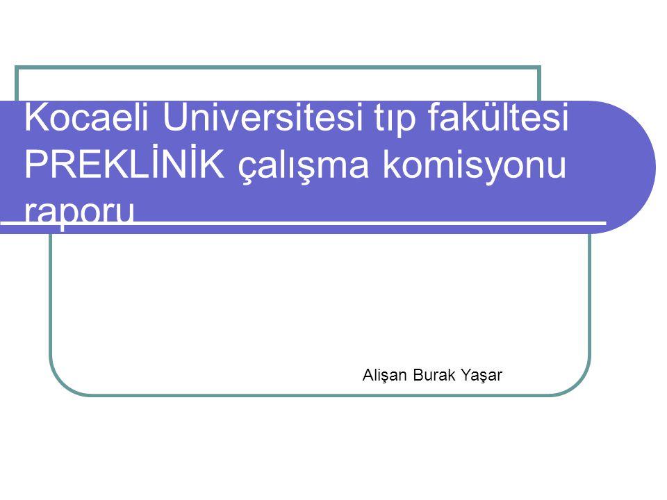 Kocaeli Üniversitesi tıp fakültesi PREKLİNİK çalışma komisyonu raporu Alişan Burak Yaşar